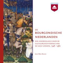 De Bourgondische Nederlanden - Een hoorcollege over de cultuurgeschiedenis van de Lage Landen, 1348 - 1482
