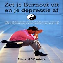 Gerard Wouters Zet je burnout uit en je depressie af - Krijg een helder beeld van de werkelijke oorzaak en bevrijd jezelf ervan met behulp van de Taoïstische  Niranam-filosofie