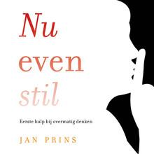 Jan Prins Nu even stil - Eerste hulp bij overmatig denken