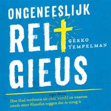 Gerko Tempelman Ongeneeslijk religieus - Hoe God verdween uit onze wereld/mijn leven en waarom steeds meer filosofen zeggen dat'ie terug is