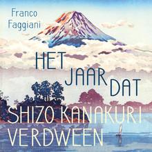 Franco Faggiani Het jaar dat Shizo Kanakuri verdween - Voorgelezen door Rik van de Westelaken