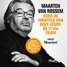 Maarten van Rossem Maarten van Rossem over de wortels van onze eeuw: de eenentwintigste eeuw