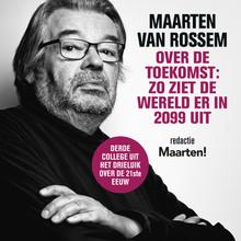 Maarten van Rossem Maarten van Rossem over de toekomst: zo ziet de wereld er in 2099 uit