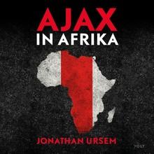 Jonathan Ursem Ajax In Afrika - Van Benni McCarthy tot Lassina Traoré: zoeken naar talent bij Ajax Cape Town