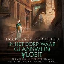 Bradley P. Beaulieu In het dorp waar glanswijn vloeit - Een verhaal uit de wereld van Het Lied van het Gebroken Zand
