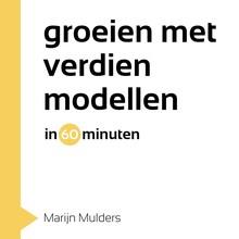 Marijn Mulders Groeien met verdienmodellen in 60 minuten