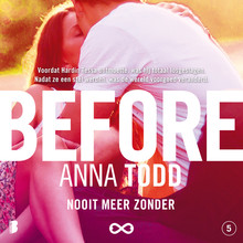 Anna Todd Before - Voordat Hardin Tessa ontmoette, was hij totaal losgeslagen. Nadat ze een stel werden, was de wereld voorgoed veranderd.