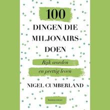 Nigel Cumberland 100 dingen die miljonairs doen - Rijk worden en prettig leven