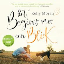Kelly Moran Het begint met een blik - Voorgelezen door Jantine van den Bosch