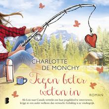 Charlotte de Monchy Tegen beter weten in - Als Lois naar Canada vertrekt om haar jeugdidool te interviewen, krijgt ze een ander welkom dan verwacht. Gelukkig is ze vindingrijk.