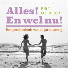 Piet de Rooy Alles! En wel nu! - Een geschiedenis van de jaren zestig