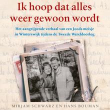 Mirjam Schwarz en Hans Bouman Ik hoop dat alles weer gewoon wordt - Het aangrijpende verhaal van een joods meisje in Winterswijk