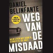 Daniel Belinfante Weg van de misdaad - Mijn leven met Mink K., Stanley H. en Jan F.