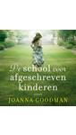 Meer info over Joanna Goodman De school voor afgeschreven kinderen bij Luisterrijk.nl