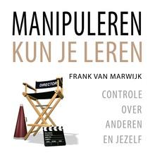 Frank van Marwijk Manipuleren kun je leren - Controle over anderen en jezelf