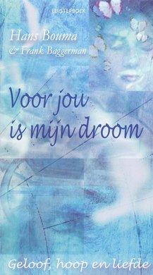 Hans Bouma Voor jou is mijn droom - Geloof, hoop en liefde