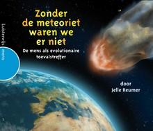Jelle Reumer Zonder de meteoriet waren we er niet - De mens als evolutionaire toevalstreffer