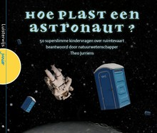 Theo Jurriens Hoe plast een astronaut? - 50 superslimme kindervragen over ruimtevaart