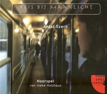 Antal Szerb Reis bij maanlicht - Hoorspel van Ineke Holzhaus