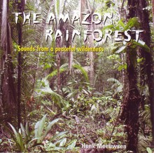 Henk Meeuwsen The Amazon Rainforest - Sounds from a peaceful wilderness