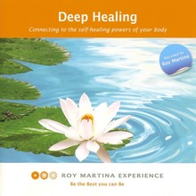 Roy Martina Deep Healing - Connecting to the self-healing powers of your body