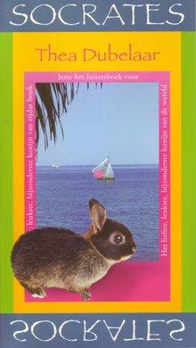 Thea Dubelaar Socrates - Het liefste, leukste, bijzonderste konijn van de wereld