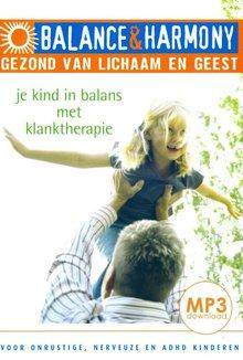 Jurgen van Win Je kind in balans met klanktherapie - Voor onrustige, nerveuze en ADHD kinderen - Balance & Harmony - Gezond van lichaam en geest (serie)