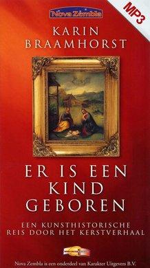 Karin Braamhorst Er is een kind geboren - Een kunsthistorische reis door het kerstverhaal