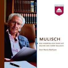 Marita Mathijsen Mulisch - Een hoorcollege over het oeuvre van Harry Mulisch