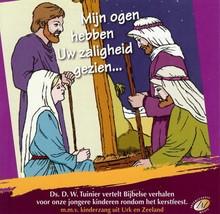 D.W. Tuinier Mijn ogen hebben Uw zaligheid gezien... - Ds. D.W. Tuinier vertelt Bijbelse verhalen voor onze jongere kinderen rondom het kerstfeest, mmv kinderzang uit Urk en Zeeland