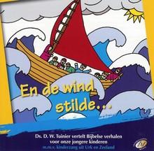 D.W. Tuinier En de wind stilde... - Ds. D.W. Tuinier vertelt Bijbelse verhalen voor onze jongere kinderen, mmv kinderzang uit Urk en Zeeland
