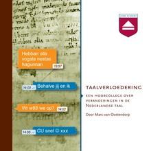 Marc van Oostendorp Taalverloedering - Een hoorcollege over veranderingen in de Nederlandse taal