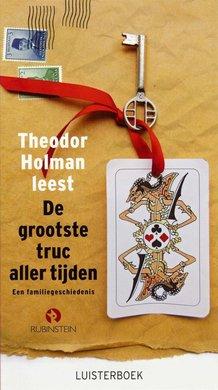 Theodor Holman De grootste truc aller tijden - Een familiegeschiedenis