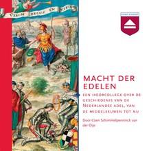 Coen Schimmelpenninck van der Oije Macht der edelen - Een hoorcollege over de geschiedenis van de Nederlandse adel, van de middeleeuwen tot nu