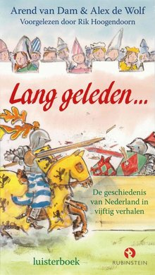 Arend van Dam Lang geleden... - De geschiedenis van Nederland in vijftig voorleesverhalen