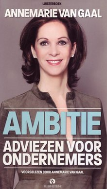 Annemarie van Gaal Ambitie - Adviezen voor ondernemers