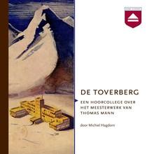 Michiel Hagdorn De Toverberg - Een hoorcollege over het meesterwerk van Thomas Mann