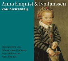 Anna Enquist Kom dichterbij - Pianomuziek van Schumann en Debussy en gedichten van Anna Enquist