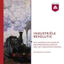 Maarten van Rossem Industriële revolutie - Een hoorcollege over de ontstaansgeschiedenis van het industriële westen
