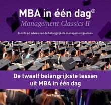 Ben Tiggelaar De twaalf belangrijkste lessen uit MBA in één dag - MBA in één dag - Management Classics II - Inzicht en advies van de belangrijkste managementgoeroes