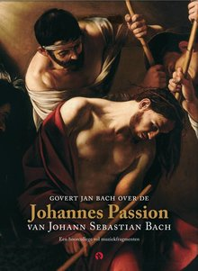 Govert Jan Bach Govert Jan Bach over de Johannes Passion van Johann Sebastian Bach - Een hoorcollege vol muziekfragmenten