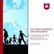 Leo Lucassen De geschiedenis van migratie - Een hoorcollege over migratie, van de kruistochten tot nu