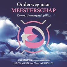 Henk Janssen Onderweg naar meesterschap - De weg die nergens op lijkt