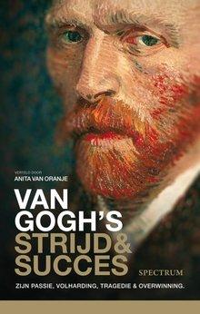 Fred Leeman Van Gogh's strijd en succes - Zijn passie, volharding, tragedie & overwinning