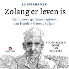 Hendrik Groen Zolang er leven is - Het nieuwe geheime dagboek van Hendrik Groen, 85 jaar
