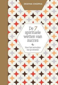 Deepak Chopra De zeven spirituele wetten van succes - Een praktische gids voor het vervullen van uw dromen - Gebaseerd op Leven in overvloed