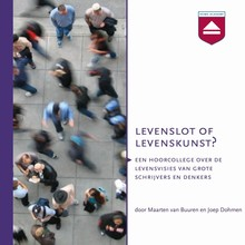 Maarten van Buuren Levenslot of levenskunst? - Hoorcollege over de levensvisies van grote denkers en schrijvers