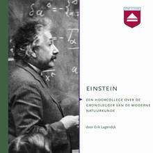 Erik Lagendijk Einstein - Hoorcollege over de grondlegger van de moderne natuurkunde