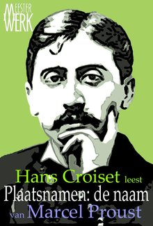 Marcel Proust Plaatsnamen, de naam - Hans Croiset leest Proust