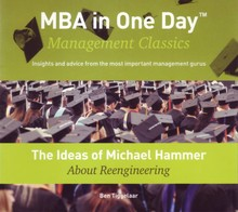 Ben Tiggelaar The Ideas of Michael Hammer About Reengineering - MBA in One Day - Management Classics